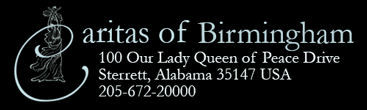 Caritas of Birmingham 100 Our Lady Queen of Peace Drive · Sterrett, Alabama 35147 USA · 205-672-2000